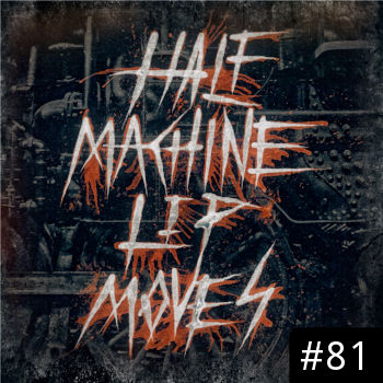 Half Machine Lip Moves logo with '#81' on it.
