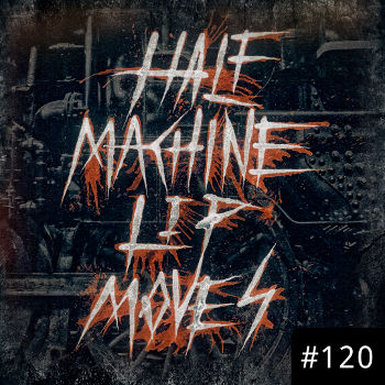 Half Machine Lip Moves logo with '#120' on it.